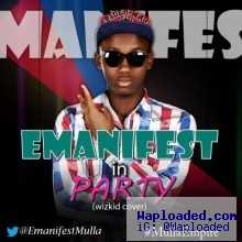 Emanifest - Party (Wizkid Cover)